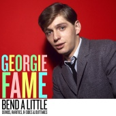 Georgie Fame - Bend A little: Demos, Rarities & Outtakes
