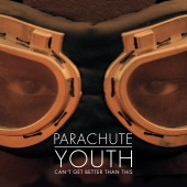 Parachute Youth - Can't Get Better Than This