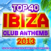 Ibiza DJ Rockerz - Top 40 Ibiza Club Anthems 2013 - The 40 Best Ibiza Summer Party Dance Hits - Plus Bonus VIP Mix
