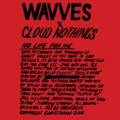 Wavves & Cloud Nothings - No Life for Me