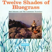 Bob Johnson And The Lonesome Travelers - Twelve Shades Of Bluegrass