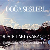 Doğa Sesleri - Black Lake (Karagol) - Nature Sounds for Relaxation , Meditation and Deep Sleep