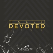 Life.Church Worship - Fully Devoted [Live]