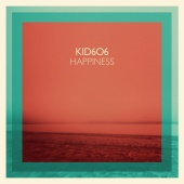 Kid606 - Happiness