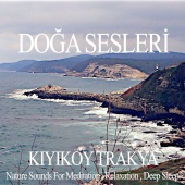 Doğa Sesleri - Kiyikoy Trakya - Nature Sounds for Relaxation , Meditation and Deep Sleep