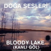 Doğa Sesleri - Bloody Lake (Kanlı Göl) Karaboğaz - Nature Sounds for Relaxation , Meditation and Deep Sleep