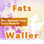 Fats Waller - When Somebody Thinks You're Wonderful