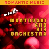 Mantovani And His Orchestra - Romantic Music with Mantovani and His Orchestra