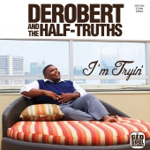 DeRobert and the Half-Truths - I'm Tryin'