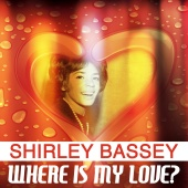 Shirley Bassey - Where Is My Love