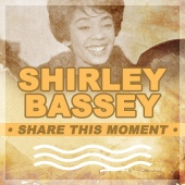 Shirley Bassey - Share This Moment