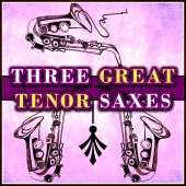 John Coltrane & Sonny Rollins & Stan Getz - Three Great Tenor Saxes