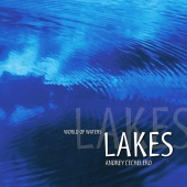 Andrey Cechelero - World Of Waters - Lakes