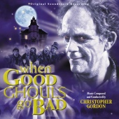 Christopher Gordon - When Good Ghouls Go Bad (Original Soundtrack Recording)