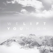 Life.Church Worship - We Lift You High