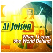 Al Jolson - When I Leave the World Behind