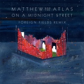 Matthew And The Atlas - On A Midnight Street (Foreign Fields Remix)