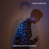 Jesse Sheehan - Drinking With The Birds