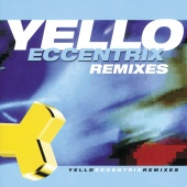 Yello - Eccentrix Remixes