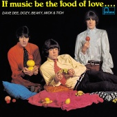 Dave Dee, Dozy, Beaky, Mick & Tich - If Music Be The Food Of Love … Prepare For Indigestion