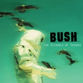 Bush - The Science Of Things (Remastered)