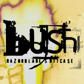 Bush - Razorblade Suitcase (In Addition)