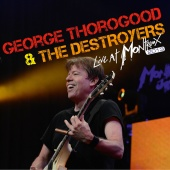 George Thorogood & The Destroyers - Live At Montreux 2013 (Live At Auditorium Stravinski, Montreux, Switzerland/2013)