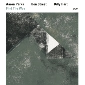 Aaron Parks & Ben Street & Billy Hart - Find The Way
