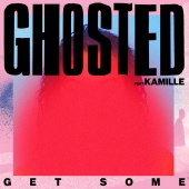 Ghosted - Get Some (feat. KAMILLE)