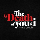 isaac gracie - the death of you & i