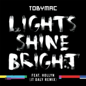 tobyMac - Lights Shine Bright (JT Daly Remix)