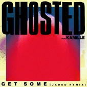 Ghosted - Get Some (feat. KAMILLE) [Jaded Remix]