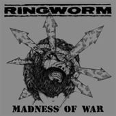 Ringworm - Madness of War