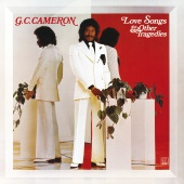 G.C. Cameron - Love Songs & Other Tragedies [Expanded Edition]