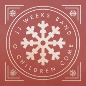 JJ Weeks Band - O Children Come