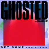 Ghosted - Get Some (feat. KAMILLE) [Cyantific Remix]