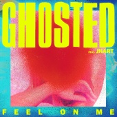 Ghosted - Feel On Me (feat. JHart)