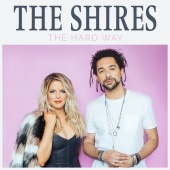 The Shires - The Hard Way