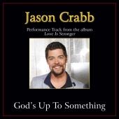 Jason Crabb - God's Up To Something [Performance Tracks]