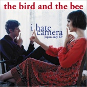 the bird and the bee - I Hate Camera - Japan-Only EP