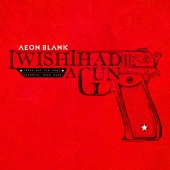 Aeon Blank - I Wish I Had A Gun