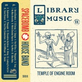 Spacebomb House Band - Library Music II: Temple Of Engine Room