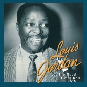 Louis Jordan - Let The Good Times Roll: The Anthology 1938 - 1953