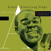 Louis Armstrong - Sings -  Back Through The Years/A Centennial Celebration