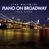 Stan Whitmire - Piano On Broadway: 30 Classic Broadway Songs On Solo Piano