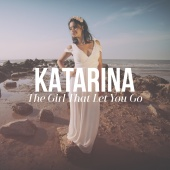 Katarina - The Girl That Let You Go