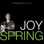 Larry Coryell - Joy Spring: The Swinging Side Of Larry Coryell