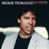 George Thorogood & The Destroyers - BAD TO THE BONE
