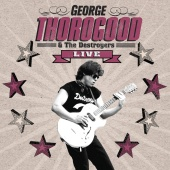 George Thorogood & The Destroyers - Live