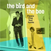 the bird and the bee - Please Clap Your Hands